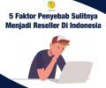 Penyebab Sulitnya Menjadi Reseller di Indonesia